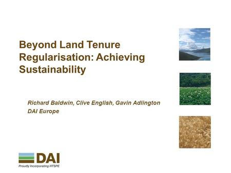 Amman | Johannesburg | London | Mexico City | Ramallah | Washington Beyond Land Tenure Regularisation: Achieving Sustainability Richard Baldwin, Clive.