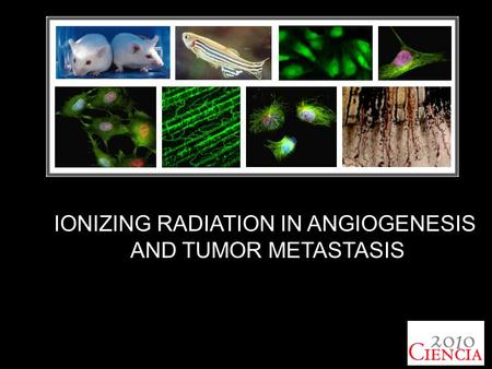 IONIZING RADIATION IN ANGIOGENESIS AND TUMOR METASTASIS.