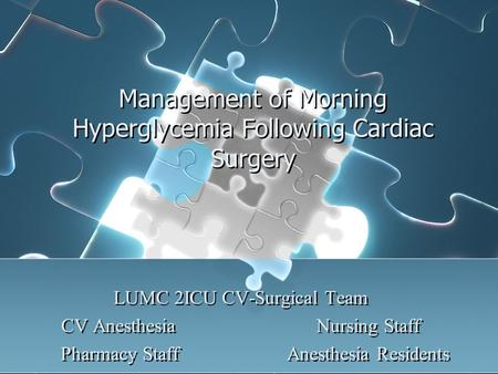 Management of Morning Hyperglycemia Following Cardiac Surgery LUMC 2ICU CV-Surgical Team CV AnesthesiaNursing Staff Pharmacy StaffAnesthesia Residents.