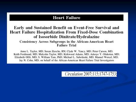 The African-American Heart Failure Trial (A-HeFT) The African-American Heart Failure Trial (A-HeFT)