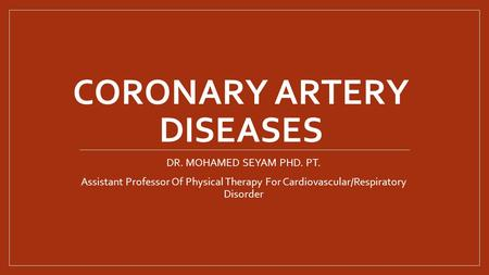 CORONARY ARTERY DISEASES DR. MOHAMED SEYAM PHD. PT. Assistant Professor Of Physical Therapy For Cardiovascular/Respiratory Disorder.