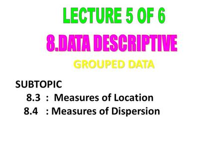 GROUPED DATA LECTURE 5 OF 6 8.DATA DESCRIPTIVE SUBTOPIC