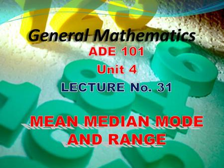 UNDERSTAND WHAT IS MEAN,MEDIAN, MODE AND RANGE CALCULATE MEAN,MEDIAN,MODE AND RANGE Students and Teachers will be able to.