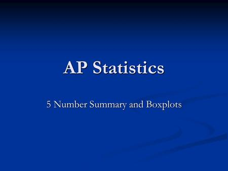 AP Statistics 5 Number Summary and Boxplots. Measures of Center and Distributions For a symmetrical distribution, the mean, median and the mode are the.