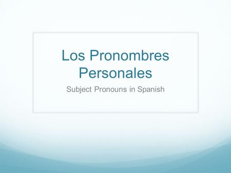 Los Pronombres Personales Subject Pronouns in Spanish.