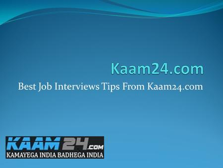 Best Job Interviews Tips From Kaam24.com. Going For Are Interview? Here Are Some Handy Tips For You To Come Out With Flying Colors Interview is a doorway.