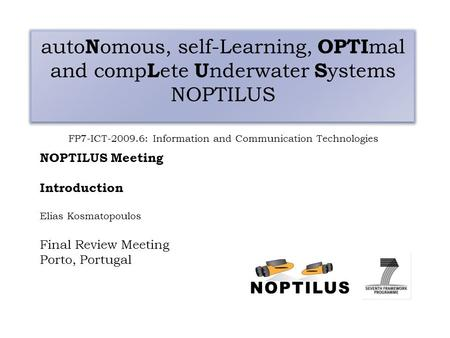 Auto N omous, self-Learning, OPTI mal and comp L ete U nderwater S ystems NOPTILUS FP7-ICT-2009.6: Information and Communication Technologies NOPTILUS.