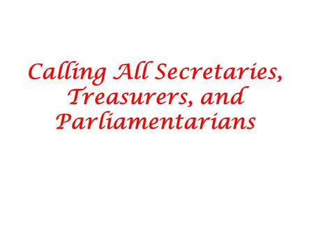 Calling All Secretaries, Treasurers, and Parliamentarians.