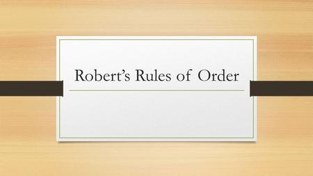 Robert's Rules of Order. What is Parliamentary Procedure? A set of rules for conduct at meetings, that allows everyone to be heard and to make decisions.