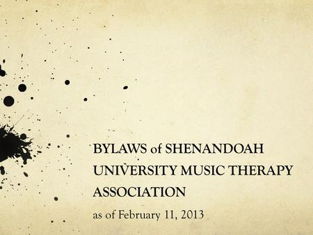 BYLAWS of SHENANDOAH UNIVERSITY MUSIC THERAPY ASSOCIATION as of February 11, 2013.