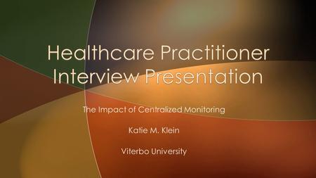 The Impact of Centralized Monitoring Katie M. Klein Viterbo University.