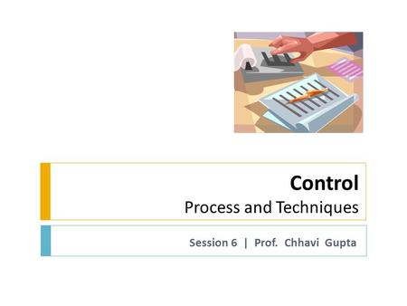Control Process and Techniques Session 6 | Prof. Chhavi Gupta.