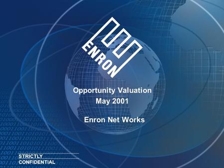 Enron Net Works Opportunity Valuation May 2001 STRICTLY CONFIDENTIAL.