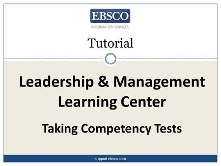 Leadership & Management Learning Center Taking Competency Tests Tutorial support.ebsco.com.