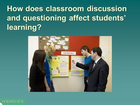 How does classroom discussion and questioning affect students' learning?