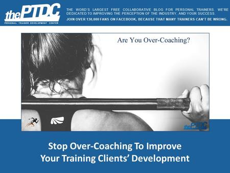 Stop Over-Coaching To Improve Your Training Clients' Development PERSONAL TRAINER DEVELOPMENT CENTER THE WORD'S LARGEST FREE COLLABORATIVE BLOG FOR PERSONAL.