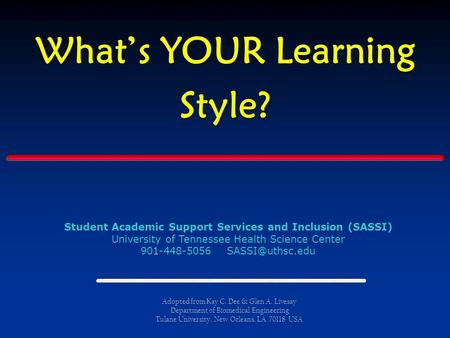 What's YOUR Learning Style? Student Academic Support Services and Inclusion (SASSI) University of Tennessee Health Science Center 901-448-5056