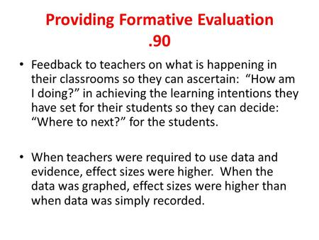 "Providing Formative Evaluation.90 Feedback to teachers on what is happening in their classrooms so they can ascertain: ""How am I doing?"" in achieving the."