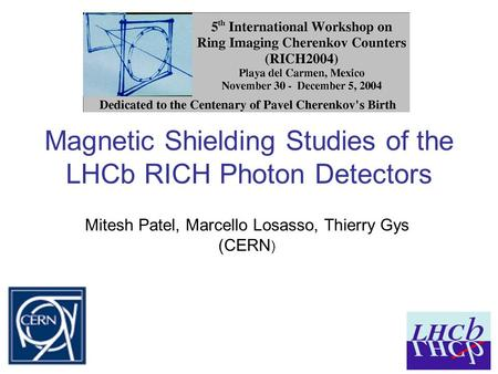Magnetic Shielding Studies of the LHCb RICH Photon Detectors Mitesh Patel, Marcello Losasso, Thierry Gys (CERN )
