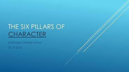 THE SIX PILLARS OF CHARACTER CHARACTER Maricopa Middle School 2015-2016.