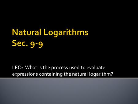 LEQ: What is the process used to evaluate expressions containing the natural logarithm?