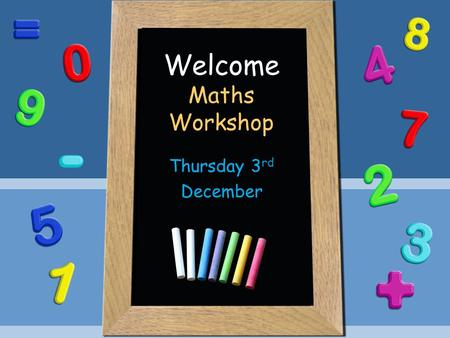 Welcome Maths Workshop Thursday 3 rd December. Number Reciting numbers in order. Counting reliably – 1:1 correspondence. Recognising numerals 1-20 and.