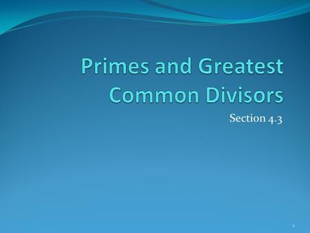 Section 4.3 1. Section Summary Prime Numbers and their Properties Conjectures and Open Problems About Primes Greatest Common Divisors and Least Common.
