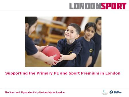 Supporting the Primary PE and Sport Premium in London.