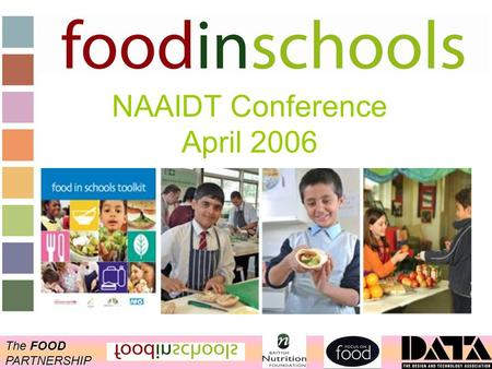 The FOOD PARTNERSHIP NAAIDT Conference April 2006.