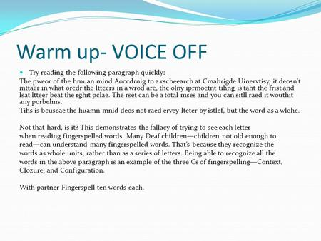 Warm up- VOICE OFF Try reading the following paragraph quickly: The pweor of the hmuan mind Aoccdrnig to a rscheearch at Cmabrigde Uinervtisy, it deosn't.