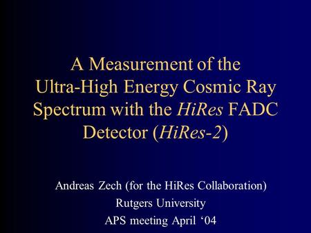A Measurement of the Ultra-High Energy Cosmic Ray Spectrum with the HiRes FADC Detector (HiRes-2) Andreas Zech (for the HiRes Collaboration) Rutgers University.