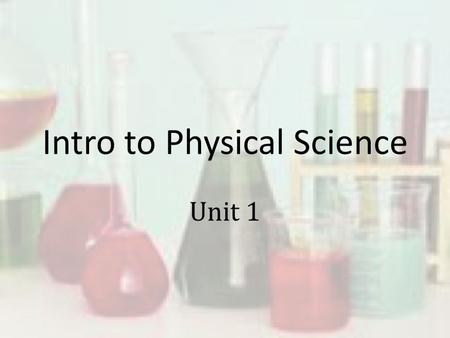 "Intro to Physical Science Unit 1. Science Comes from the Latin word that means ""having knowledge"". Science – a way of learning about the natural world."