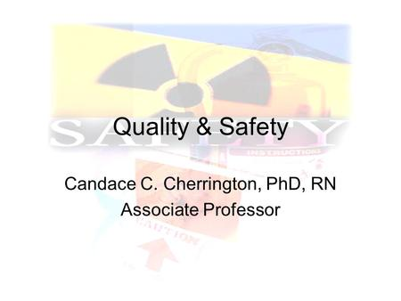 Quality & Safety Candace C. Cherrington, PhD, RN Associate Professor.