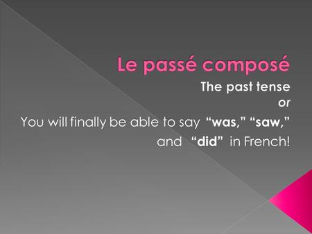 "You will finally be able to say ""was,""""saw,"" and ""did"" in French!"