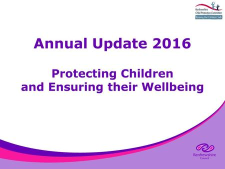 Annual Update 2016 Protecting Children and Ensuring their Wellbeing.