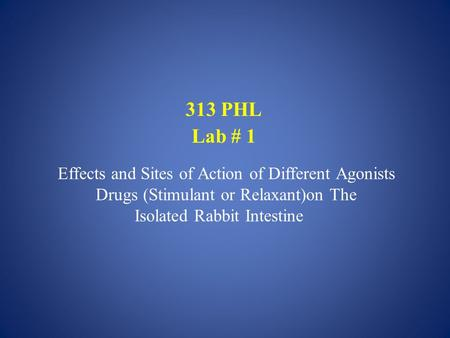Effects and Sites of Action of Different Agonists Drugs (Stimulant or Relaxant)on The Isolated Rabbit Intestine 313 PHL Lab # 1.