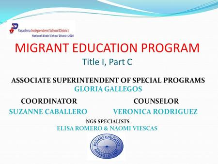 MIGRANT EDUCATION PROGRAM Title I, Part C COORDINATOR SUZANNE CABALLERO NGS SPECIALISTS ELISA ROMERO & NAOMI VIESCAS COUNSELOR VERONICA RODRIGUEZ ASSOCIATE.