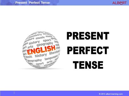 Present Perfect Tense © 2015 albert-learning.com.