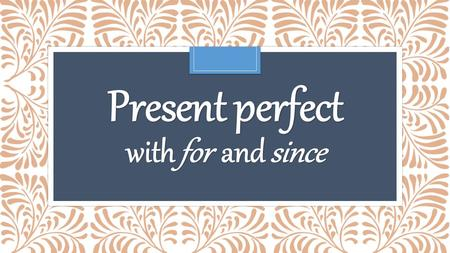 Present perfect with for and since. Simple past I lived You lived He/she/it lived We lived You lived They lived Present perfect I have lived You have.