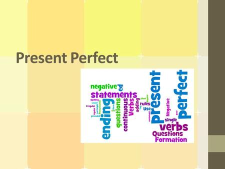 Present Perfect. What is it? The present perfect simple expresses an action that is still going on or that stopped recently, but has an influence on the.