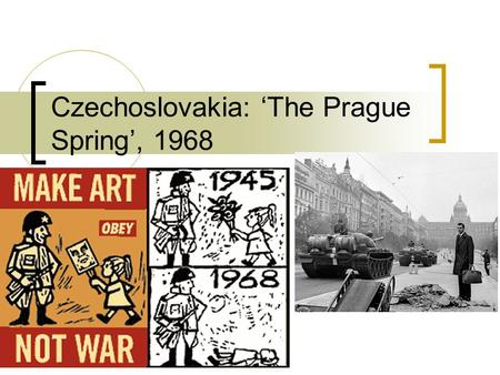 Czechoslovakia: 'The Prague Spring', 1968. Background Pague is the capital of Czechoslovakia, a nation formed as part of the Treaty of Versailles.