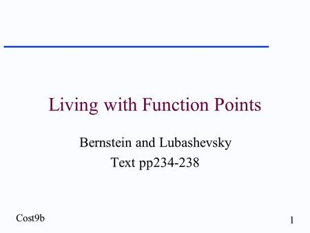 Cost9b 1 Living with Function Points Bernstein and Lubashevsky Text pp234-238.
