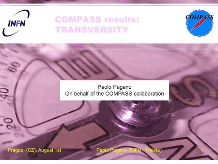 Prague (CZ), August 1stPaolo Pagano (INFN - Trieste)1 COMPASS results: TRANSVERSITY Paolo Pagano On behalf of the COMPASS collaboration.