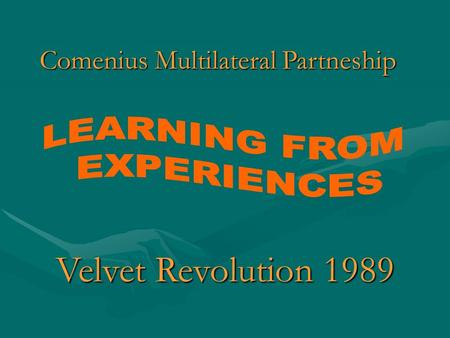 Comenius Multilateral Partneship Velvet Revolution 1989.
