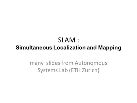 SLAM : Simultaneous Localization and Mapping
