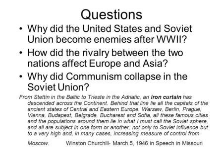 Questions Why did the United States and Soviet Union become enemies after WWII? How did the rivalry between the two nations affect Europe and Asia? Why.