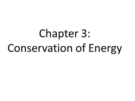 Chapter 3: Conservation of Energy. Important Notation 2.