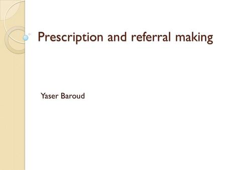 Prescription and referral making