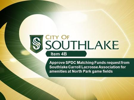 Item 4B Approve SPDC Matching Funds request from Southlake Carroll Lacrosse Association for amenities at North Park game fields.