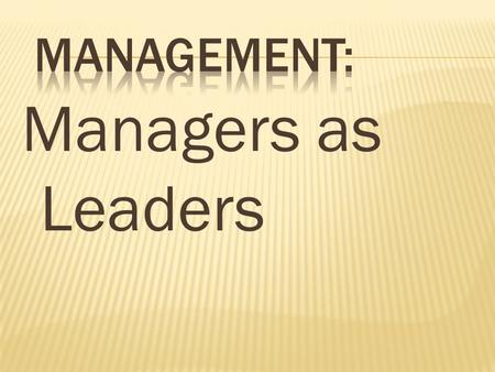"Managers as Leaders.  Management Guru Peter Drucker once said, "" Management is doing things right; leadership is doing the right things."" "" A leader."